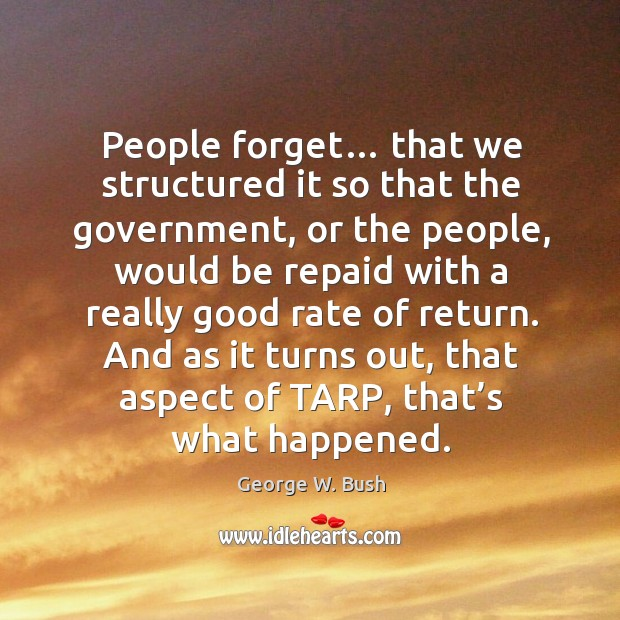 Image, People forget… that we structured it so that the government
