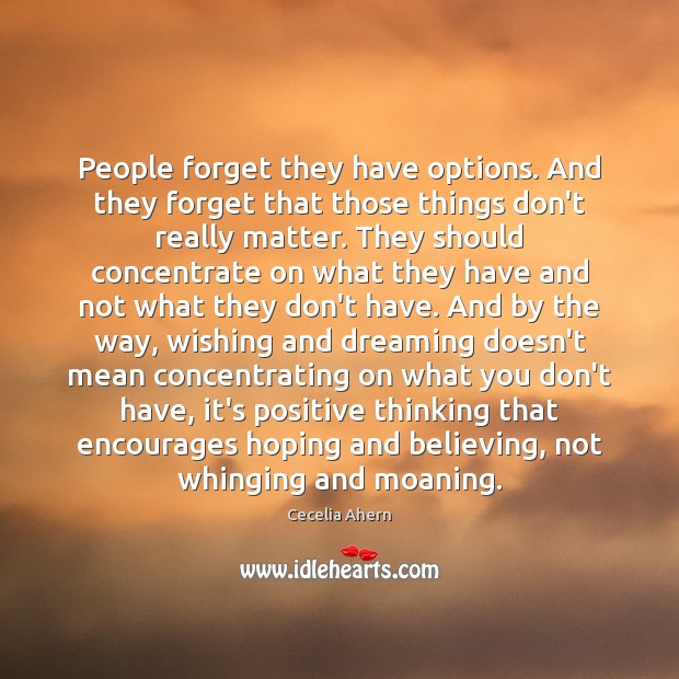 People forget they have options. And they forget that those things don't Cecelia Ahern Picture Quote
