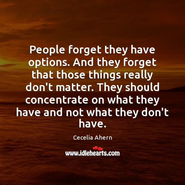 People forget they have options. And they forget that those things really Cecelia Ahern Picture Quote
