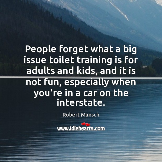 People forget what a big issue toilet training is for adults and Robert Munsch Picture Quote