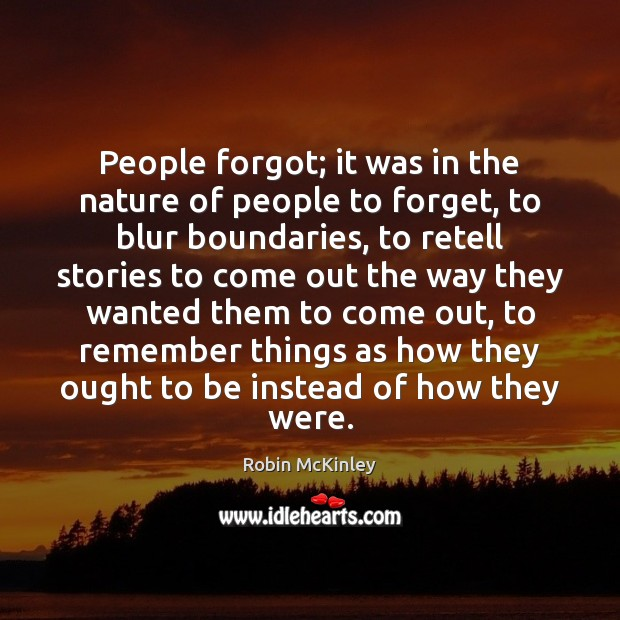 People forgot; it was in the nature of people to forget, to Image