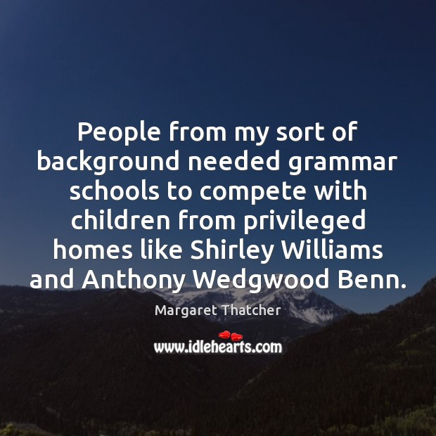 Image, People from my sort of background needed grammar schools to compete with
