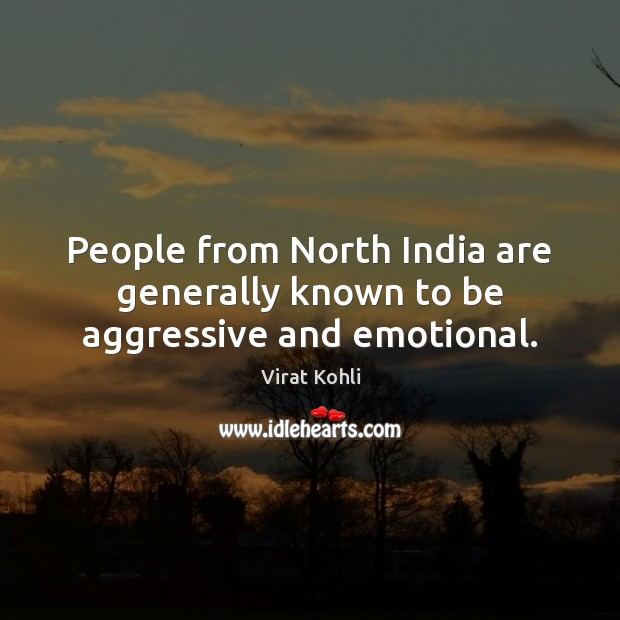 Image, People from North India are generally known to be aggressive and emotional.