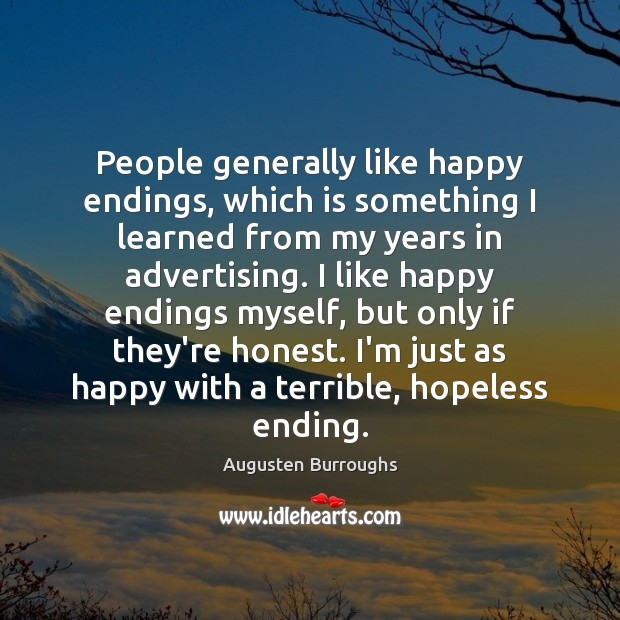 People generally like happy endings, which is something I learned from my Augusten Burroughs Picture Quote
