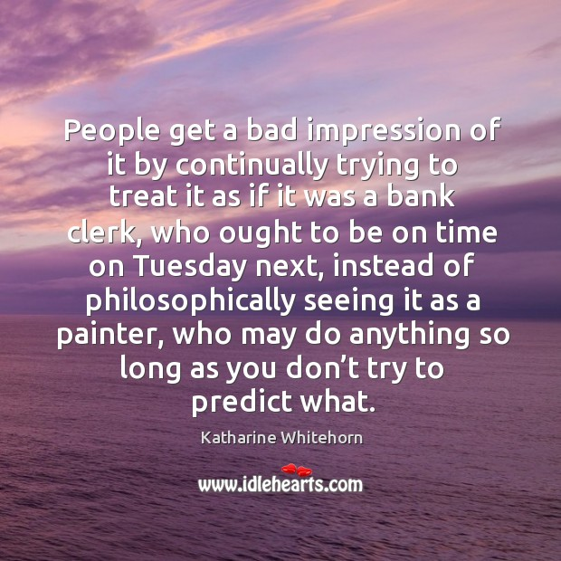 Image, People get a bad impression of it by continually trying to treat it as if it was a bank clerk