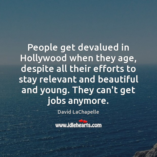 People get devalued in Hollywood when they age, despite all their efforts Image