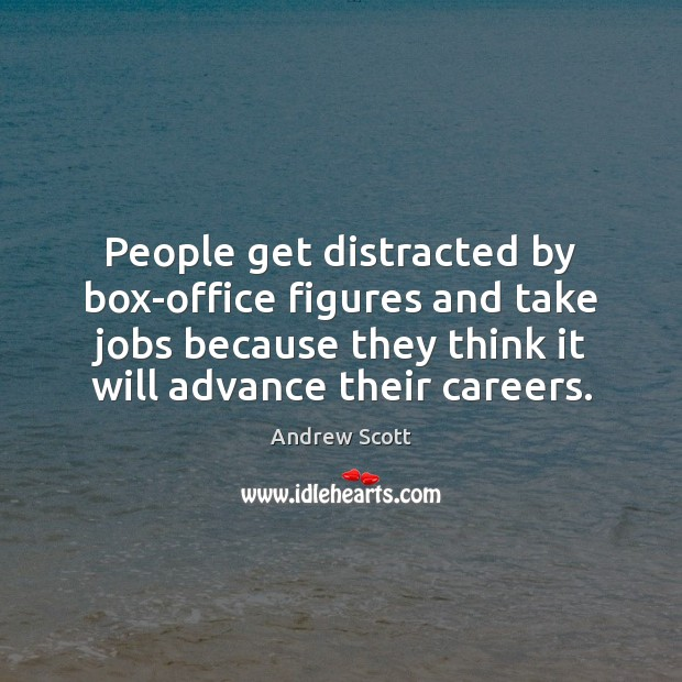 Image, People get distracted by box-office figures and take jobs because they think