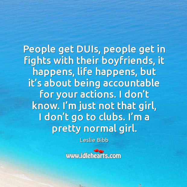 People get duis, people get in fights with their boyfriends, it happens, life happens Image