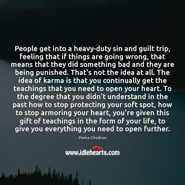 People get into a heavy-duty sin and guilt trip, feeling that if Karma Quotes Image