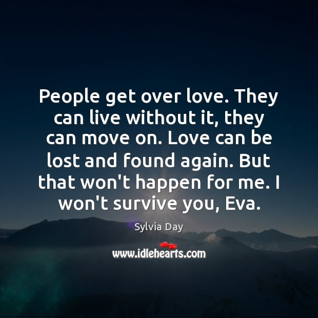 People get over love. They can live without it, they can move Sylvia Day Picture Quote