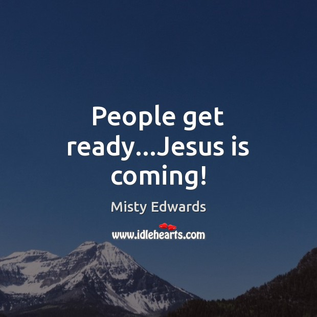 Image, People get ready…Jesus is coming!