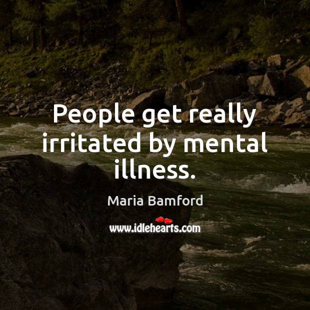 People get really irritated by mental illness. Maria Bamford Picture Quote