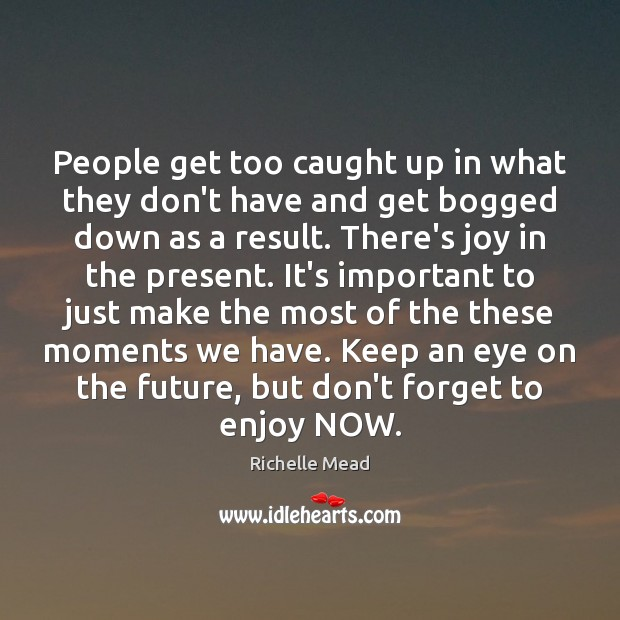 Image, People get too caught up in what they don't have and get