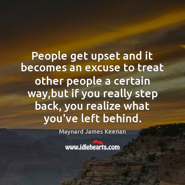 People get upset and it becomes an excuse to treat other people Image