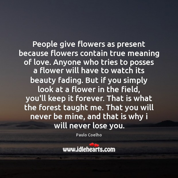 People give flowers as present because flowers contain true meaning of love. Image