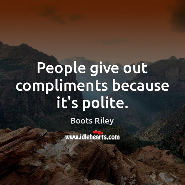 People give out compliments because it's polite. Image