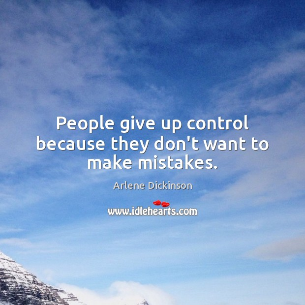 Image, People give up control because they don't want to make mistakes.