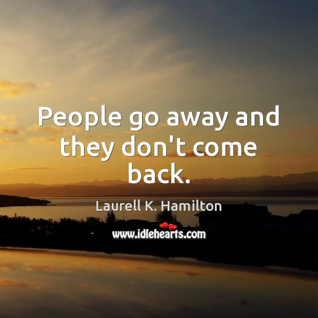 People go away and they don't come back. Image