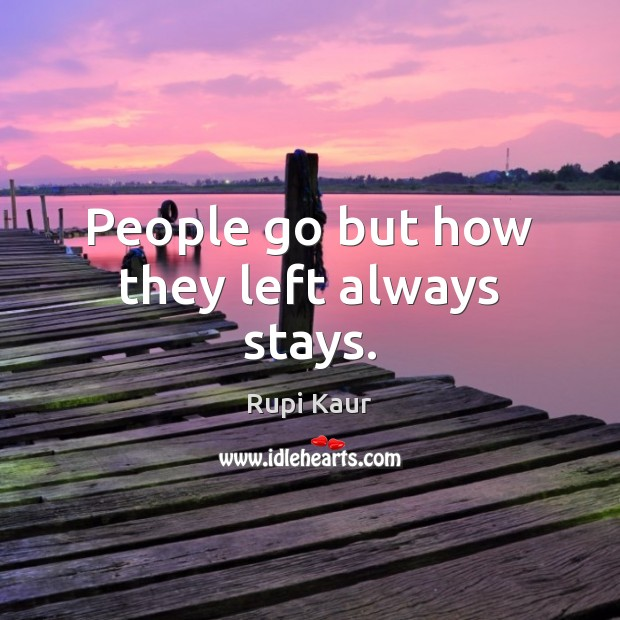 Image, People go but how they left always stays.