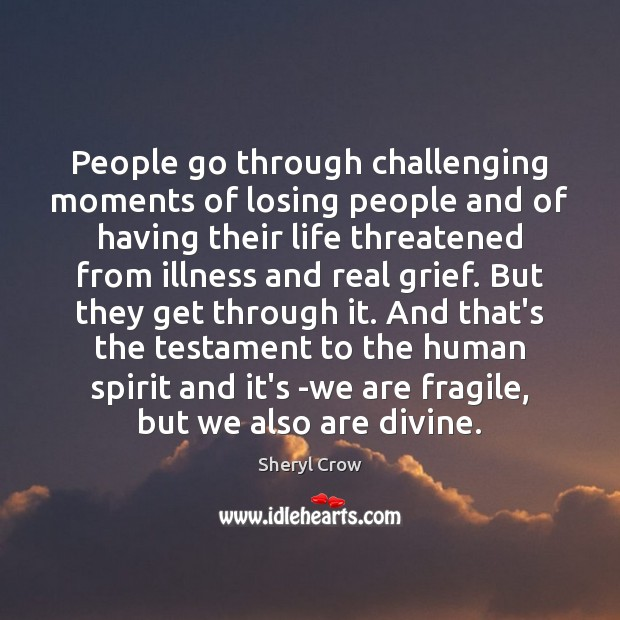 People go through challenging moments of losing people and of having their Image