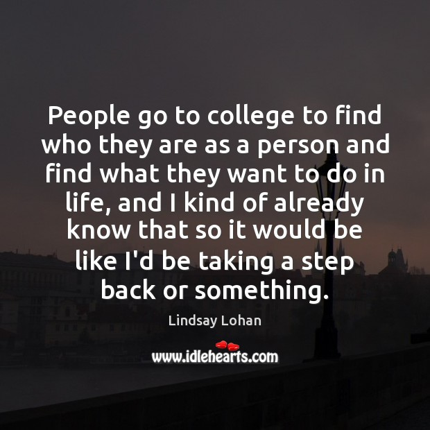 People go to college to find who they are as a person Lindsay Lohan Picture Quote