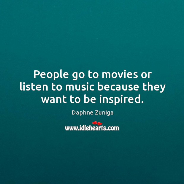 Image, People go to movies or listen to music because they want to be inspired.