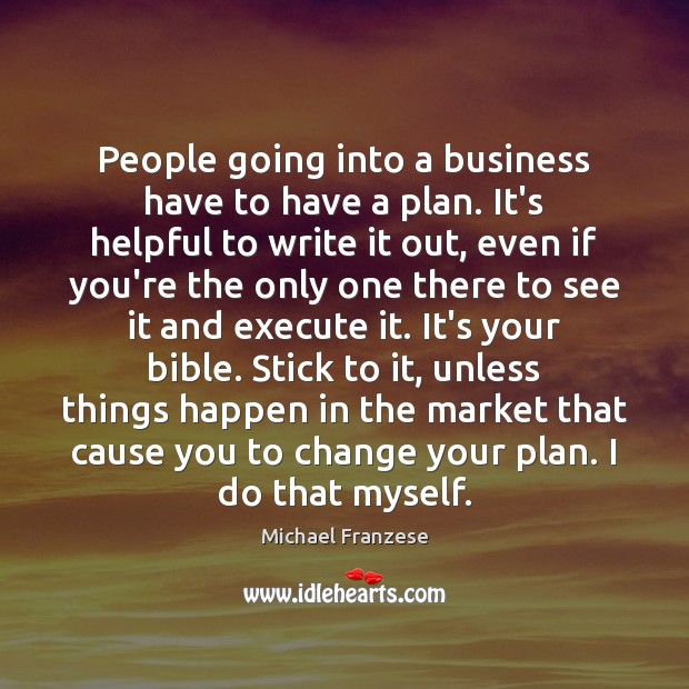 People going into a business have to have a plan. It's helpful Image
