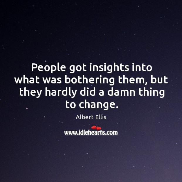 People got insights into what was bothering them, but they hardly did a damn thing to change. Image