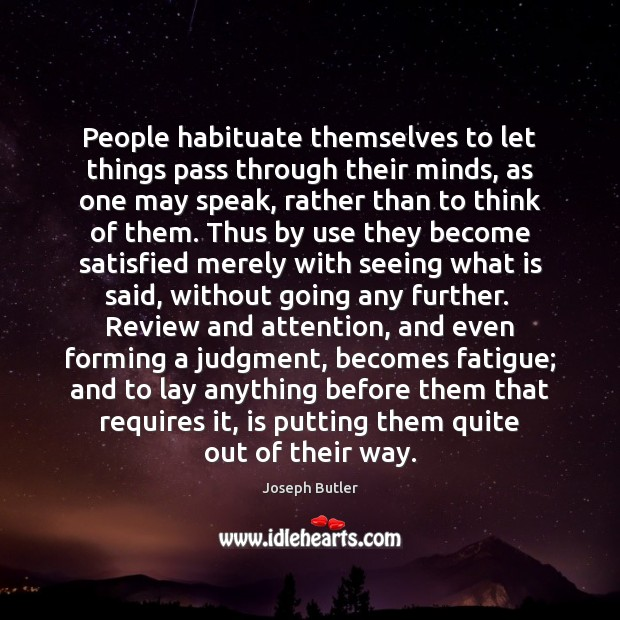 People habituate themselves to let things pass through their minds, as one Joseph Butler Picture Quote