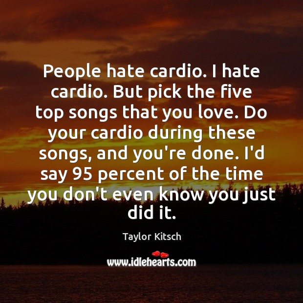 People hate cardio. I hate cardio. But pick the five top songs Image