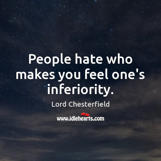 People hate who makes you feel one's inferiority. Image