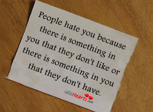 People hate you because there is something in you.. Image