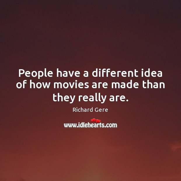 People have a different idea of how movies are made than they really are. Image