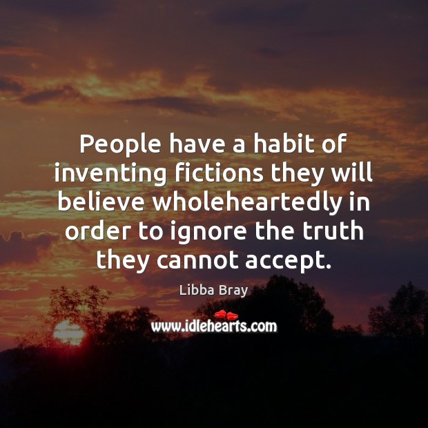 People have a habit of inventing fictions they will believe wholeheartedly in Image
