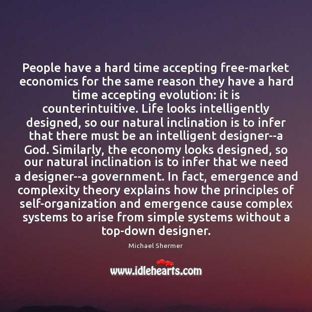 People have a hard time accepting free-market economics for the same reason Image