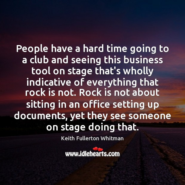 People have a hard time going to a club and seeing this Business Quotes Image