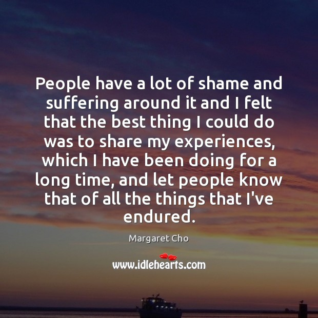Image, People have a lot of shame and suffering around it and I