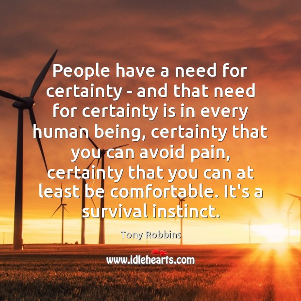 People have a need for certainty – and that need for certainty Image