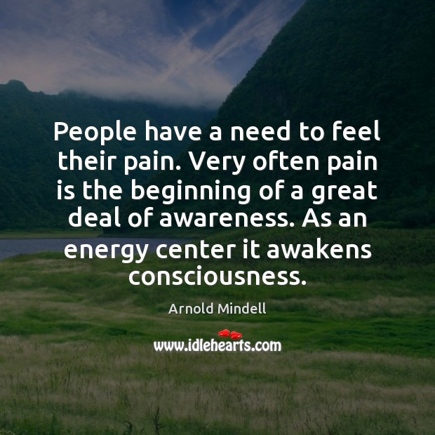 Image, People have a need to feel their pain. Very often pain is