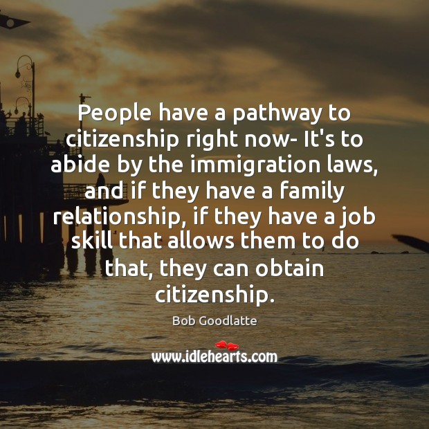 People have a pathway to citizenship right now- It's to abide by Image