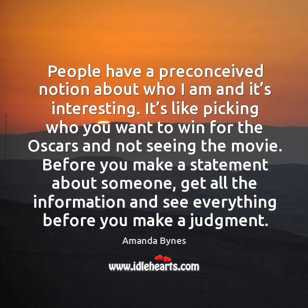 People have a preconceived notion about who I am and it's interesting. Image