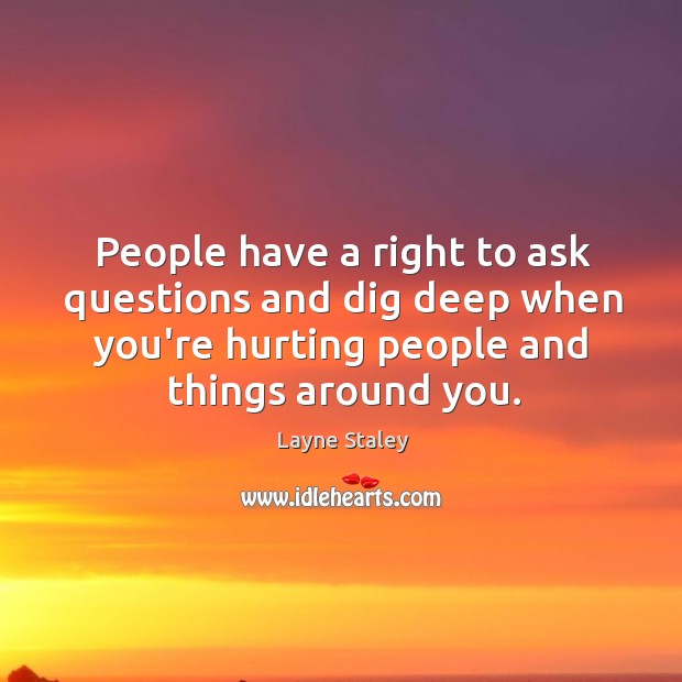 Image, People have a right to ask questions and dig deep when you're
