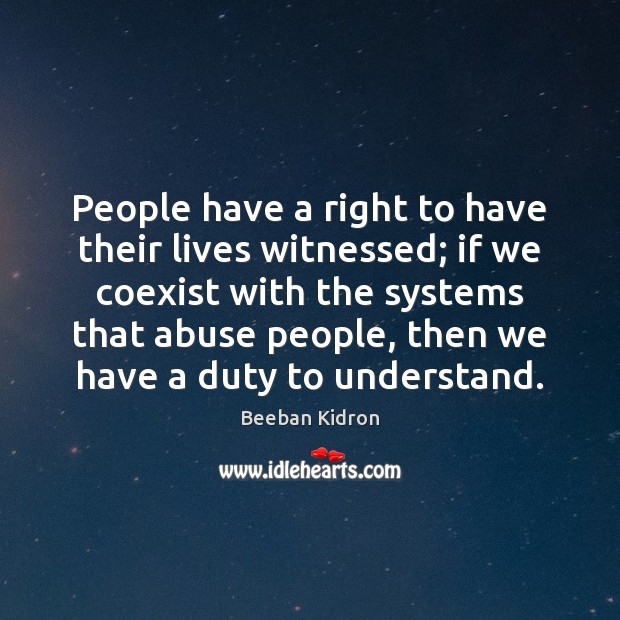 People have a right to have their lives witnessed; if we coexist Image