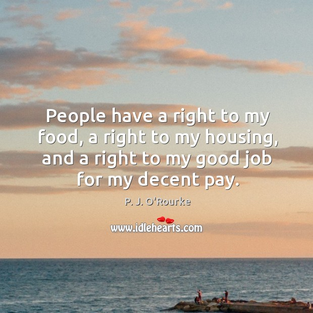 People have a right to my food, a right to my housing, Image