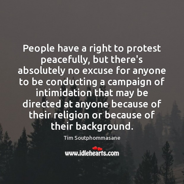 People have a right to protest peacefully, but there's absolutely no excuse Tim Soutphommasane Picture Quote