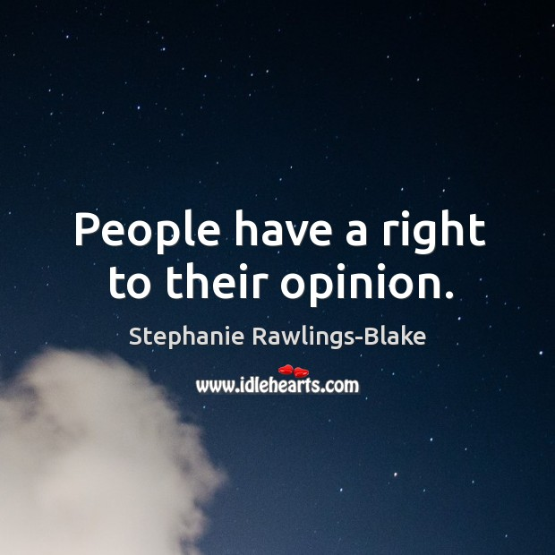 People have a right to their opinion. Image