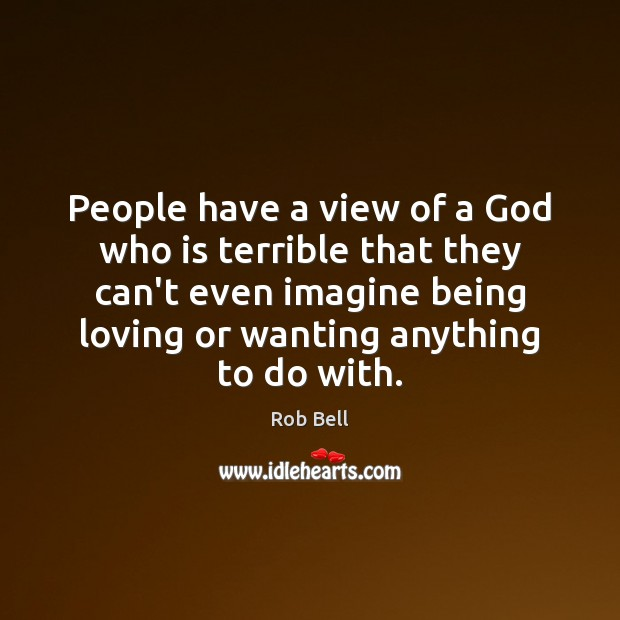 People have a view of a God who is terrible that they Image