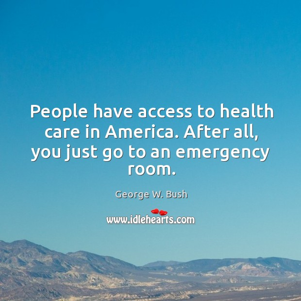 People have access to health care in America. After all, you just go to an emergency room. Image