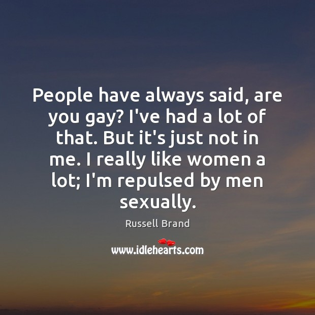 People have always said, are you gay? I've had a lot of Russell Brand Picture Quote