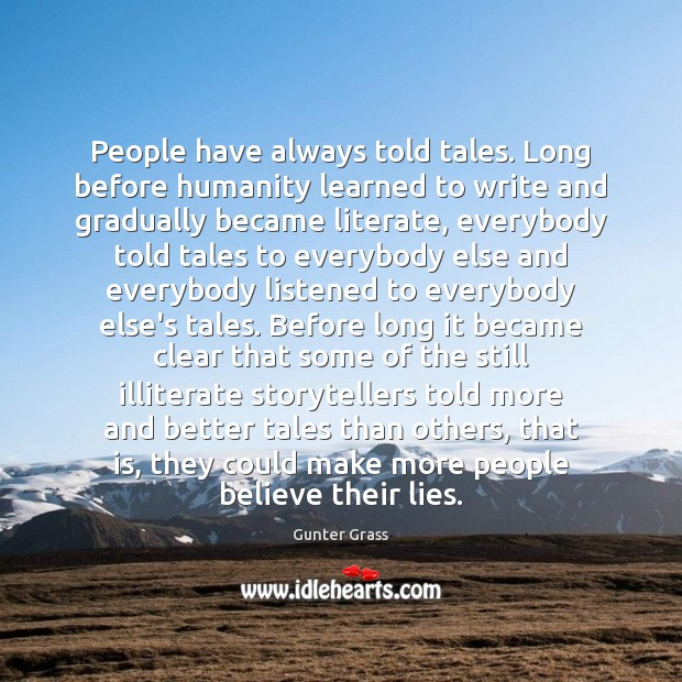 People have always told tales. Long before humanity learned to write and Gunter Grass Picture Quote